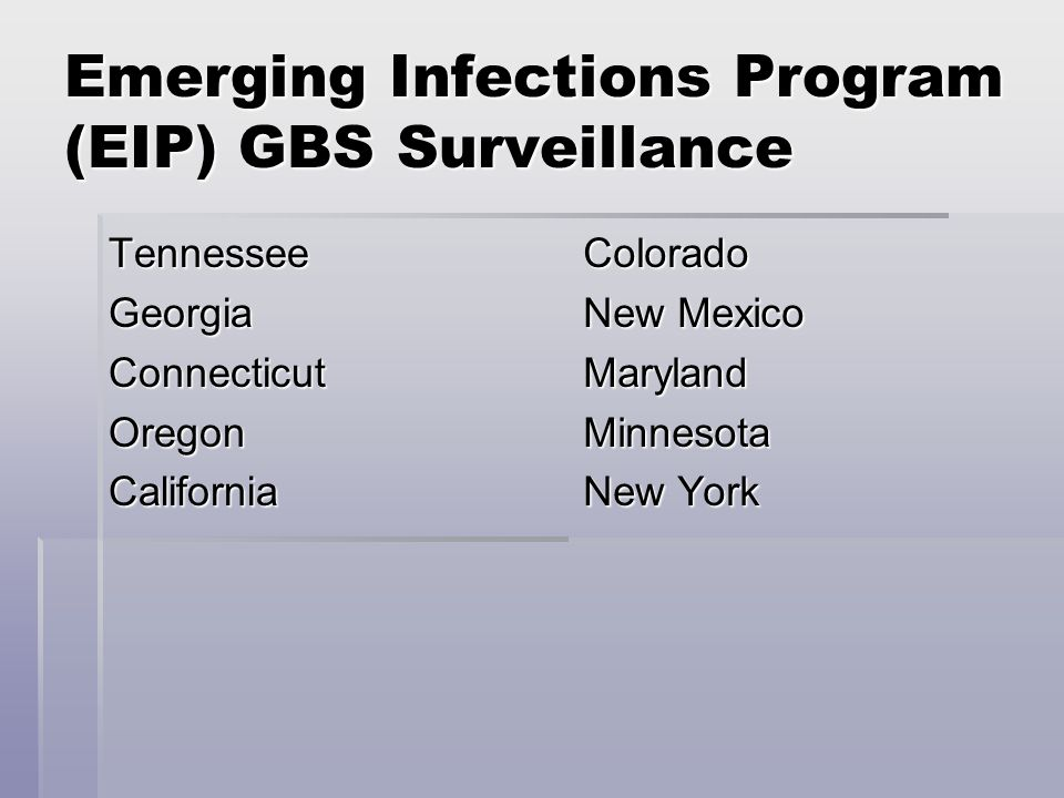 Emerging Infections Program (EIP) GBS Surveillance TennesseeGeorgiaConnecticutOregonCaliforniaColorado New Mexico MarylandMinnesota New York