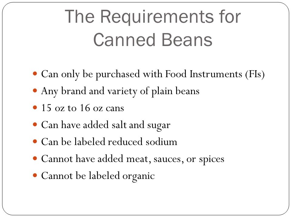 Canned Beans Become Approved October 1, 2011 Another option for WIC participants in addition to dry beans and peas Readily available at authorized WIC