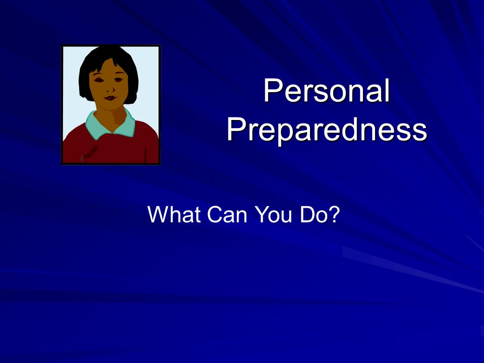 Personal Preparedness What Can You Do?