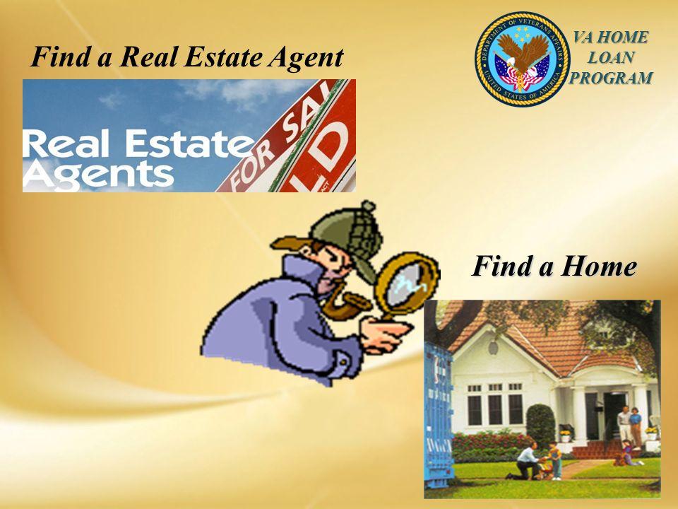 VA HOME LOAN PROGRAM Find a Home Find a Real Estate Agent