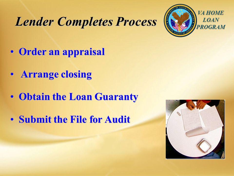 VA HOME LOAN PROGRAM Lender Completes Process Lender Completes Process Order an appraisal Order an appraisal Arrange closing Arrange closing Obtain th