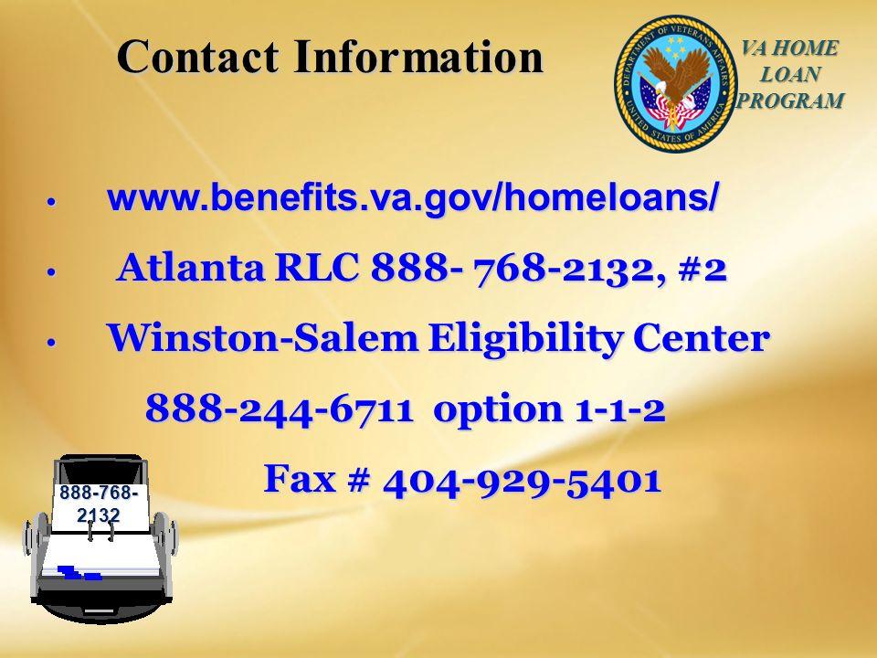 VA HOME LOAN PROGRAM Contact Information Contact Information www.benefits.va.gov/homeloans/ www.benefits.va.gov/homeloans/ Atlanta RLC 888- 768-2132,