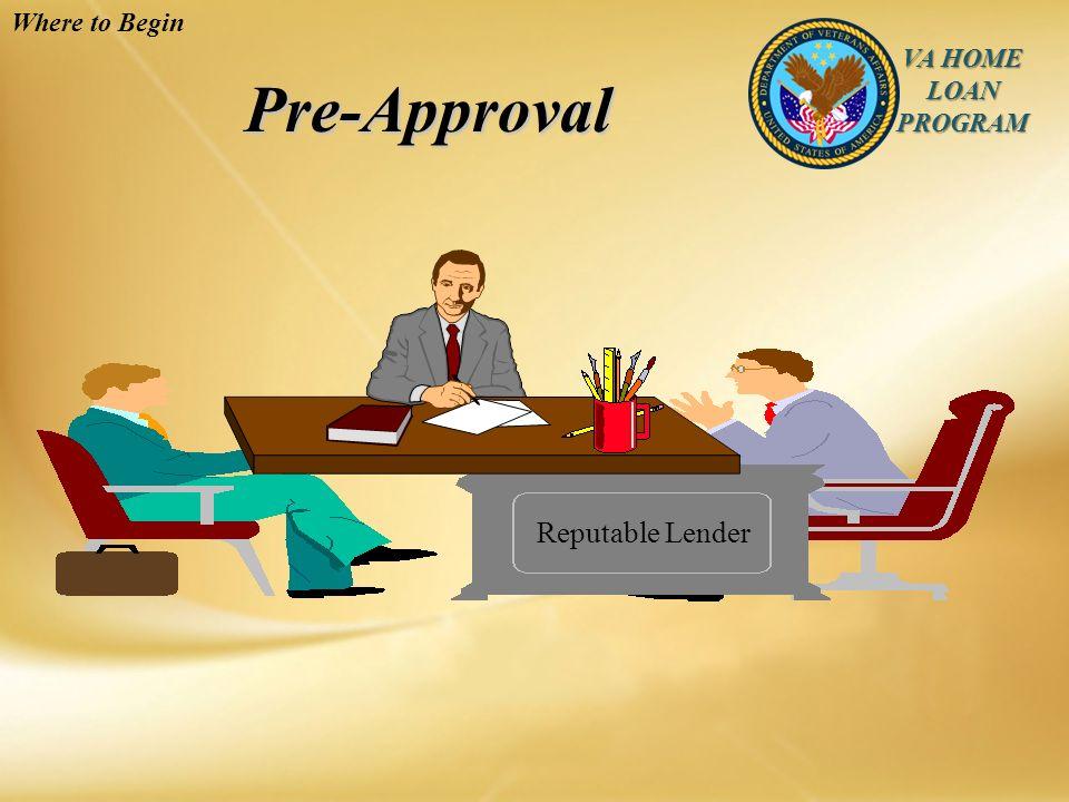 VA HOME LOAN PROGRAM Pre-Approval Pre-Approval Reputable Lender Where to Begin
