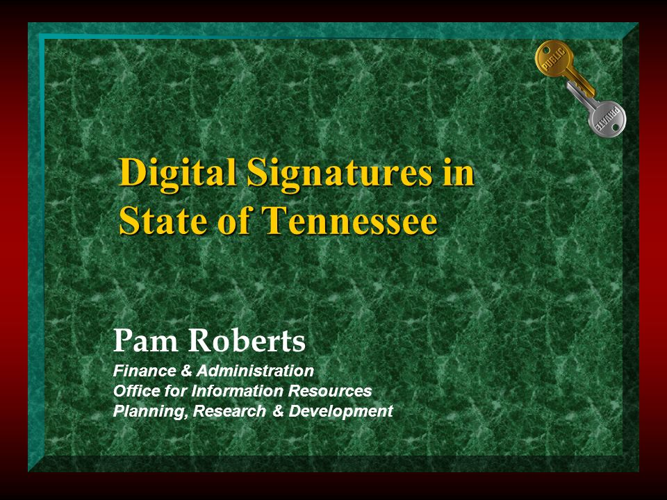 Digital Signatures in State of Tennessee Pam Roberts Finance & Administration Office for Information Resources Planning, Research & Development