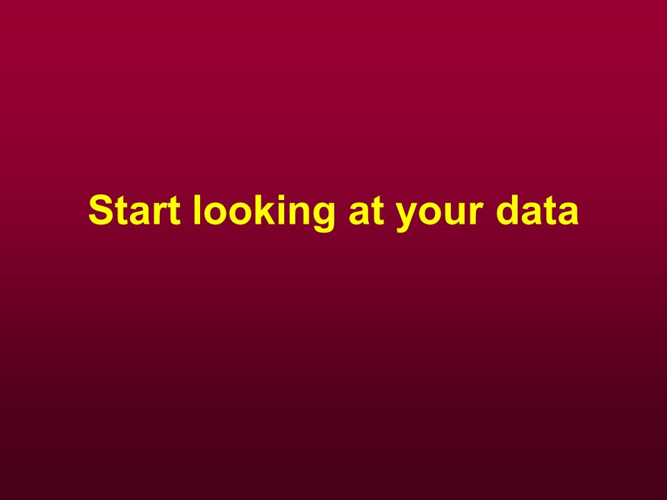Start looking at your data