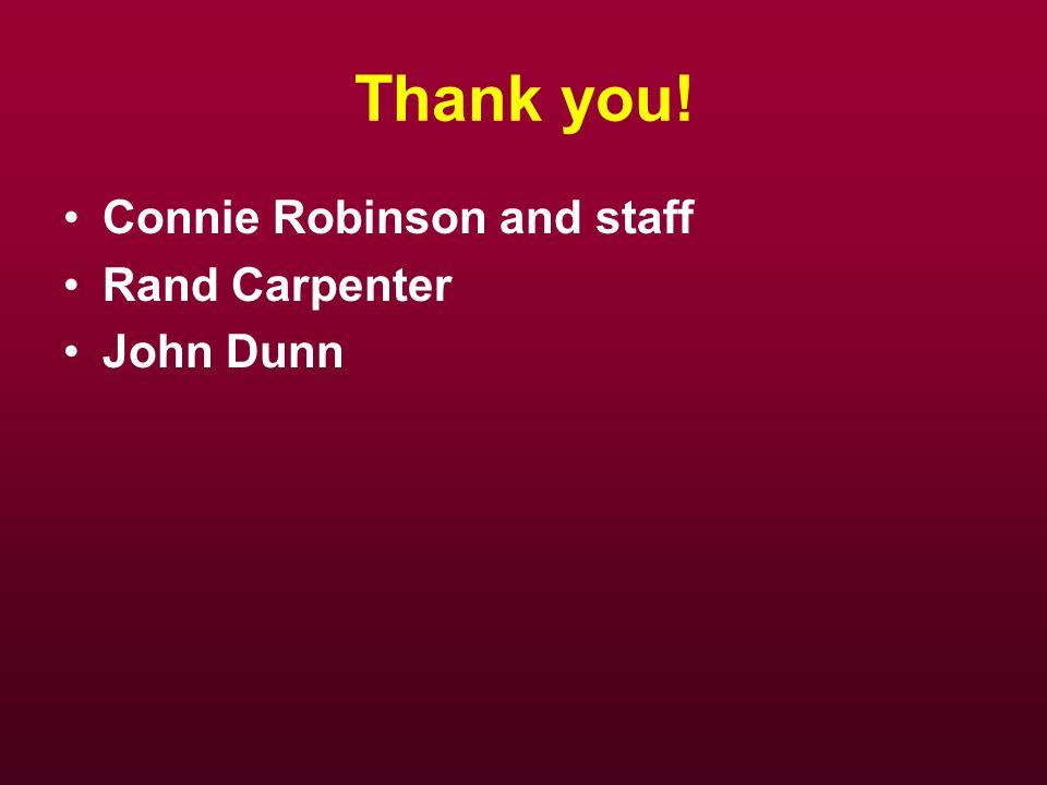 Thank you! Connie Robinson and staff Rand Carpenter John Dunn