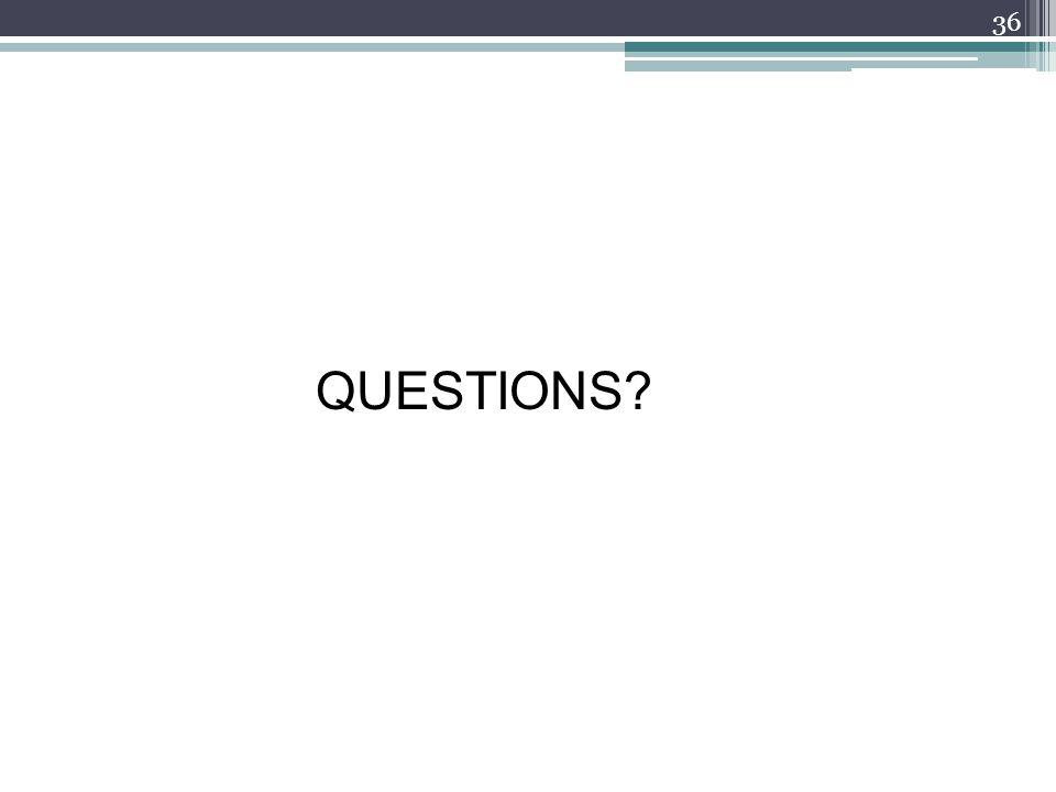 QUESTIONS? 36
