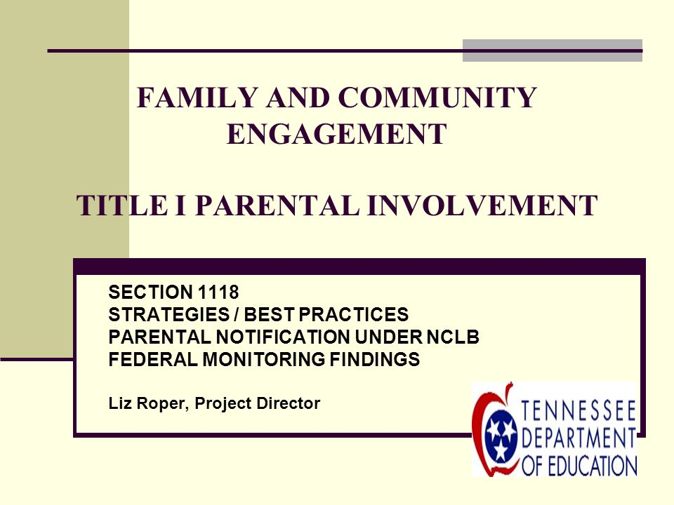 FAMILY AND COMMUNITY ENGAGEMENT TITLE I PARENTAL INVOLVEMENT SECTION 1118 STRATEGIES / BEST PRACTICES PARENTAL NOTIFICATION UNDER NCLB FEDERAL MONITOR