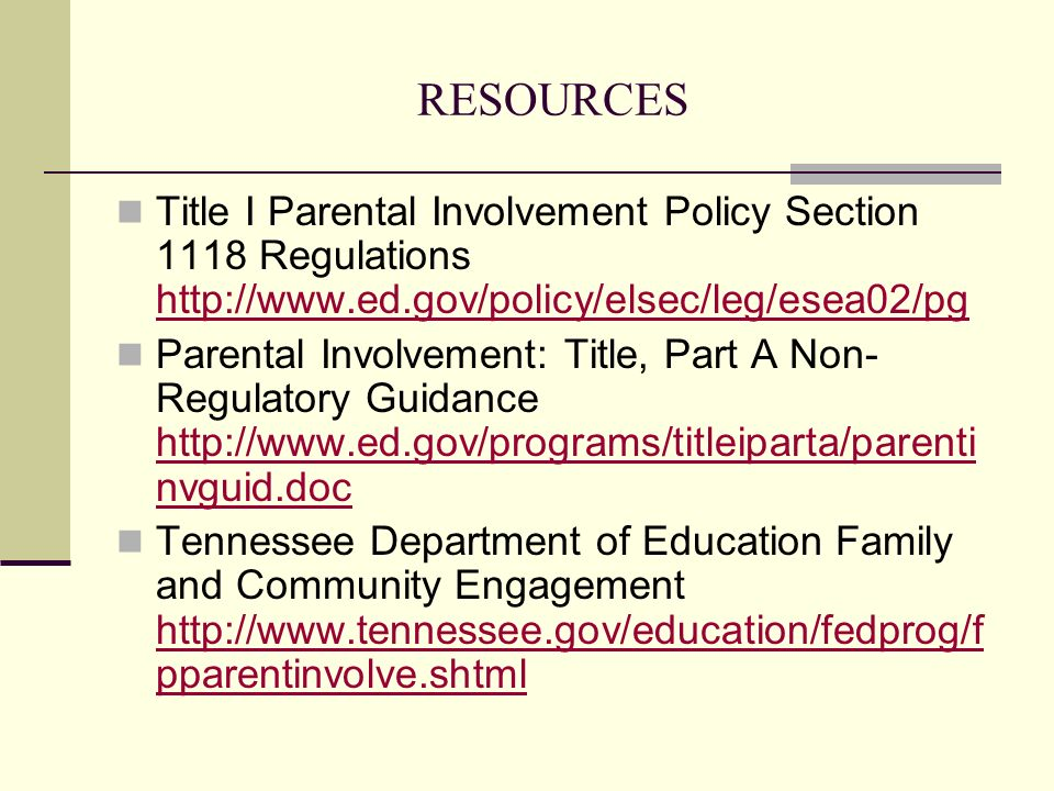 RESOURCES Title I Parental Involvement Policy Section 1118 Regulations http://www.ed.gov/policy/elsec/leg/esea02/pg http://www.ed.gov/policy/elsec/leg