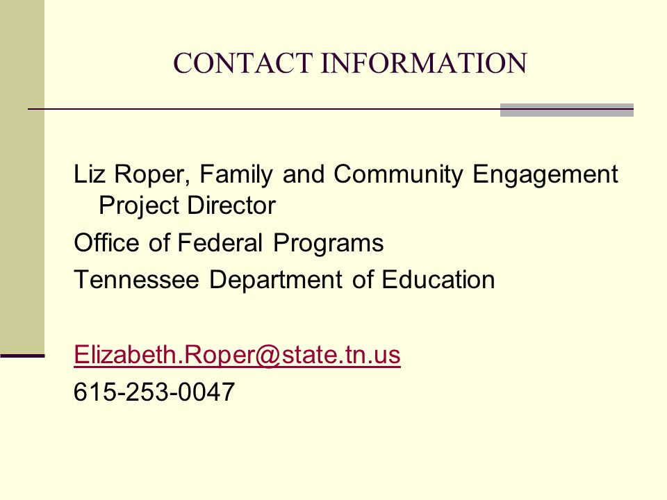 CONTACT INFORMATION Liz Roper, Family and Community Engagement Project Director Office of Federal Programs Tennessee Department of Education Elizabeth