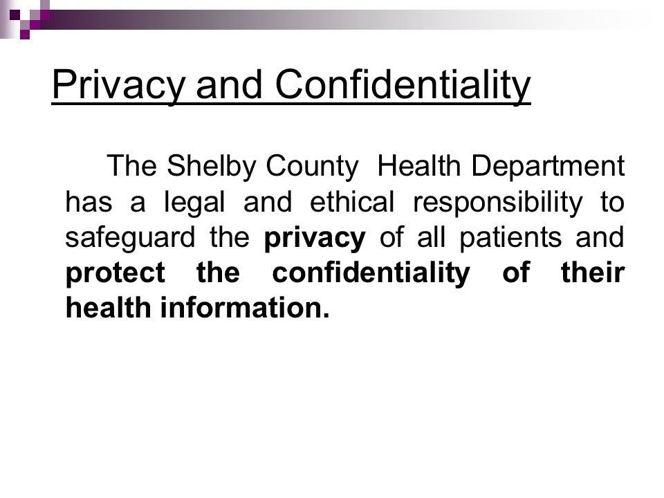 The Shelby County Health Department has a legal and ethical responsibility to safeguard the privacy of all patients and protect the confidentiality of