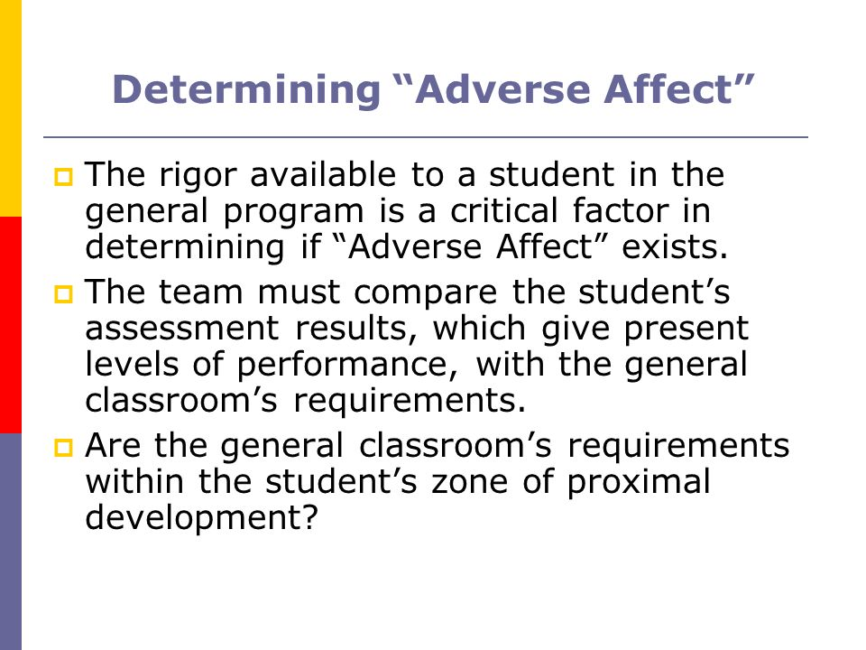 Determining Adverse Affect The rigor available to a student in the general program is a critical factor in determining if Adverse Affect exists. The t