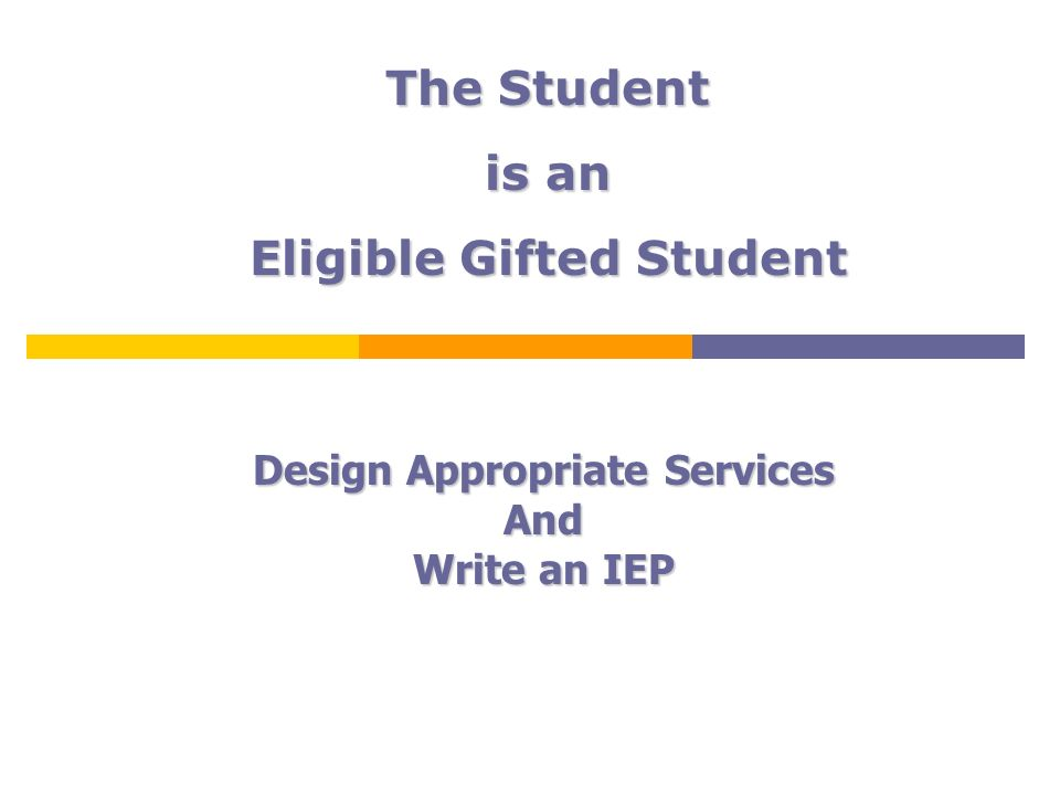 Design Appropriate Services And Write an IEP The Student is an Eligible Gifted Student