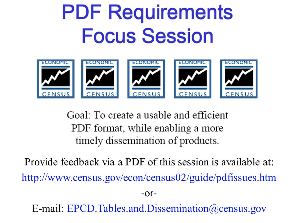 Provide feedback via a PDF of this session is available at: http://www.census.gov/econ/census02/guide/pdfissues.htm -or- E-mail: EPCD.Tables.and.Disse