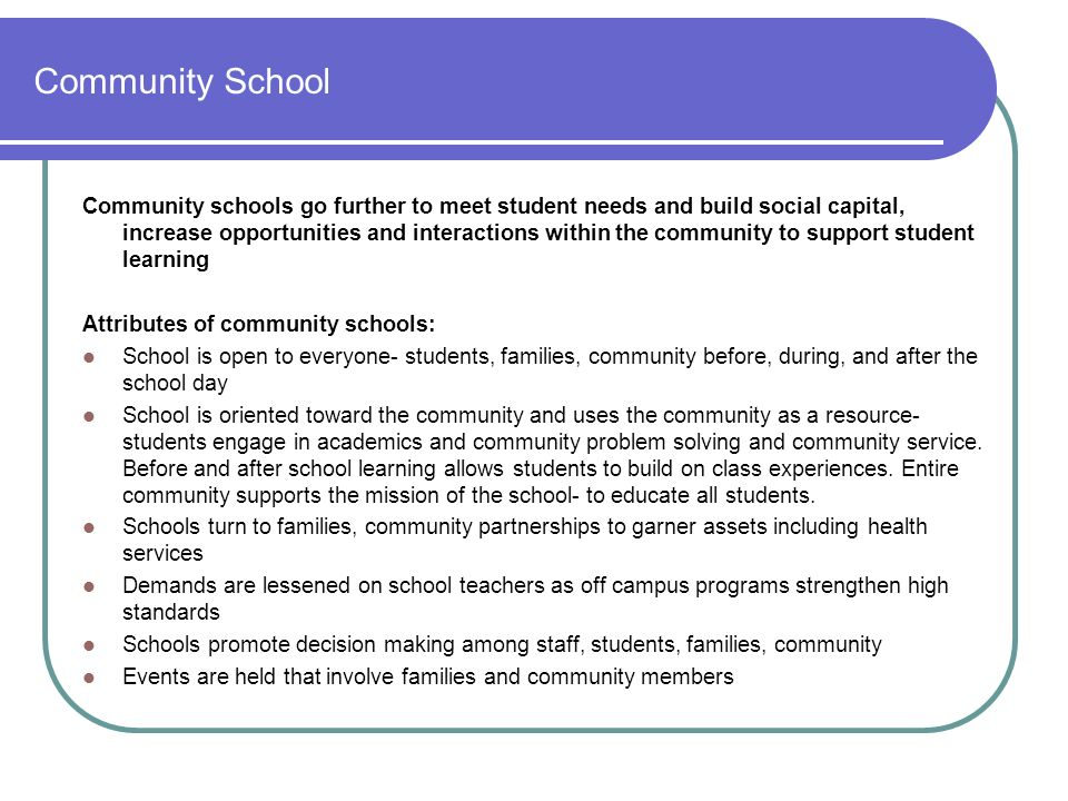 Community School Community schools go further to meet student needs and build social capital, increase opportunities and interactions within the commu