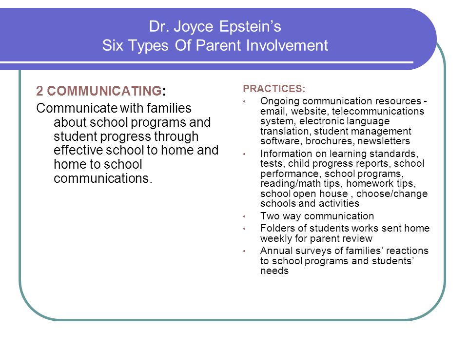 Dr. Joyce Epsteins Six Types Of Parent Involvement 2 COMMUNICATING: Communicate with families about school programs and student progress through effec