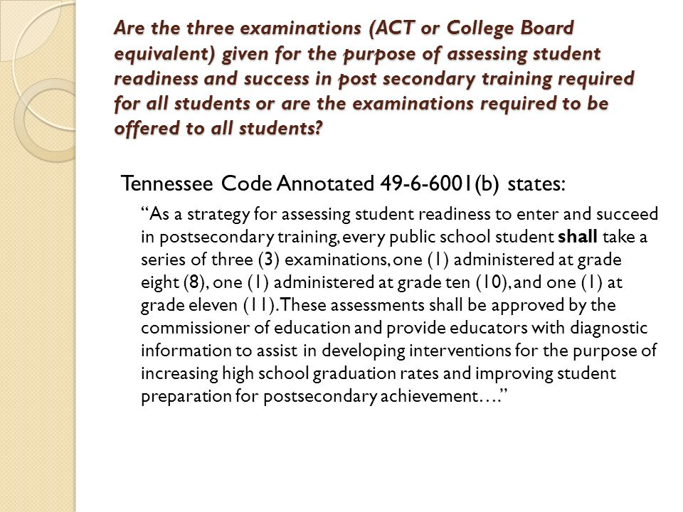ACT battery of exams 8 th grade……..EXPLORE (accommodations listed in IEP) 10 th grade……PLAN (pre-ACT test) (accommodations listed in IEP) 11 th grade…..ACT (2 options for accommodations……State or ACT)