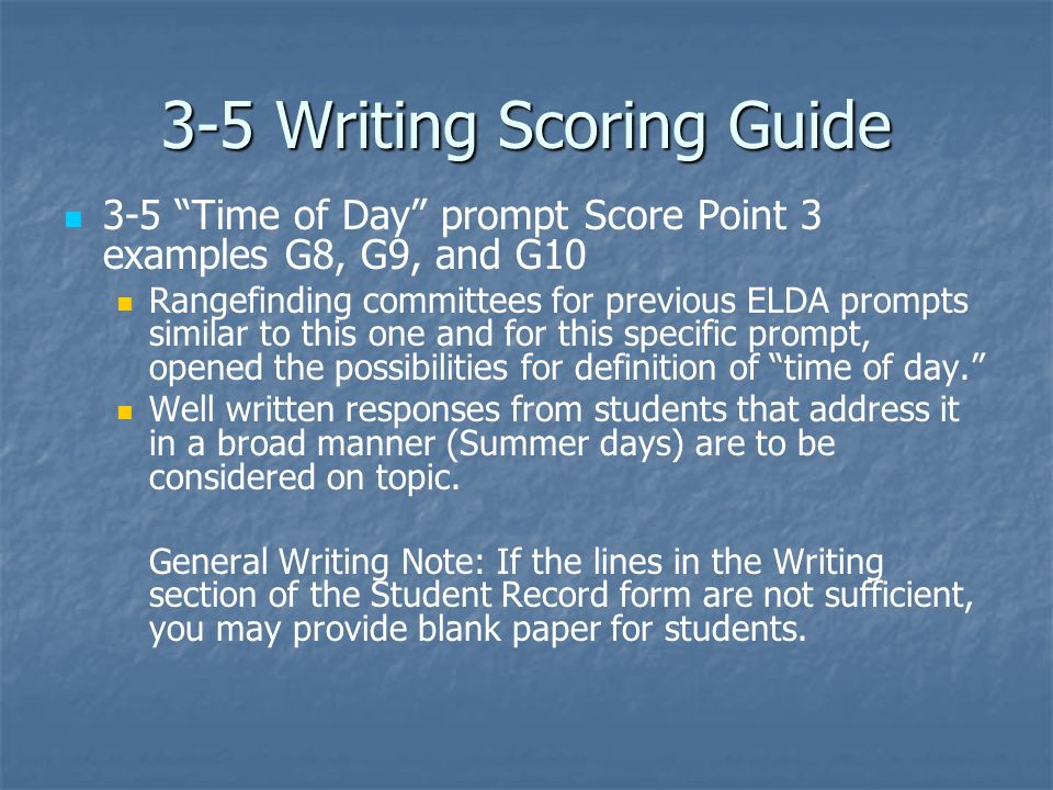 3-5 Writing Scoring Guide 3-5 Time of Day prompt Score Point 3 examples G8, G9, and G10 Rangefinding committees for previous ELDA prompts similar to t