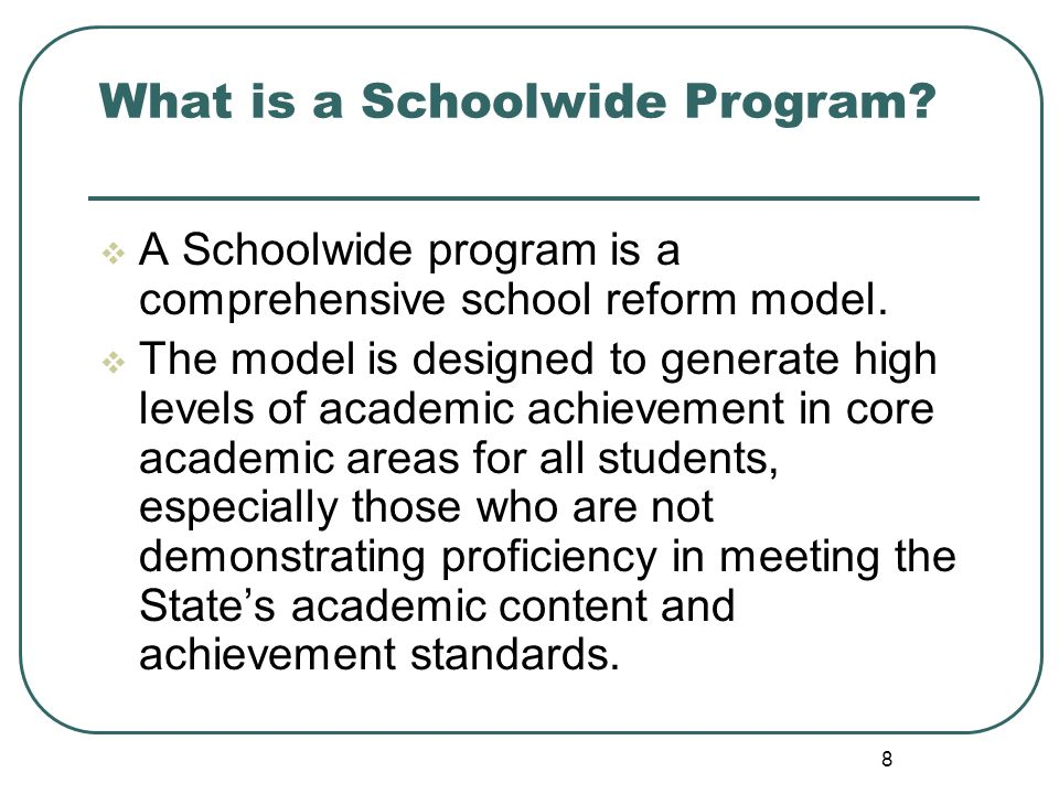8 What is a Schoolwide Program. A Schoolwide program is a comprehensive school reform model.