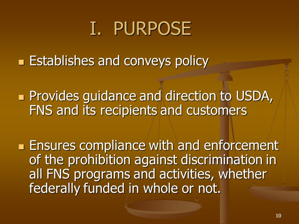 10 I. PURPOSE Establishes and conveys policy Establishes and conveys policy Provides guidance and direction to USDA, FNS and its recipients and custom