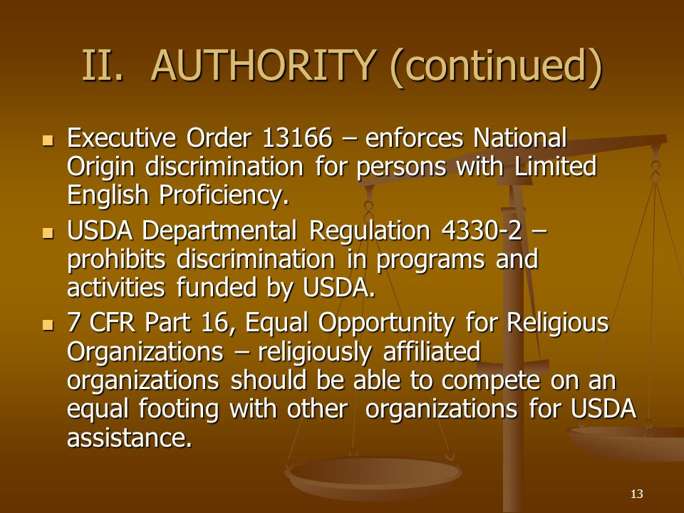 13 II. AUTHORITY (continued) Executive Order 13166 – enforces National Origin discrimination for persons with Limited English Proficiency. Executive O