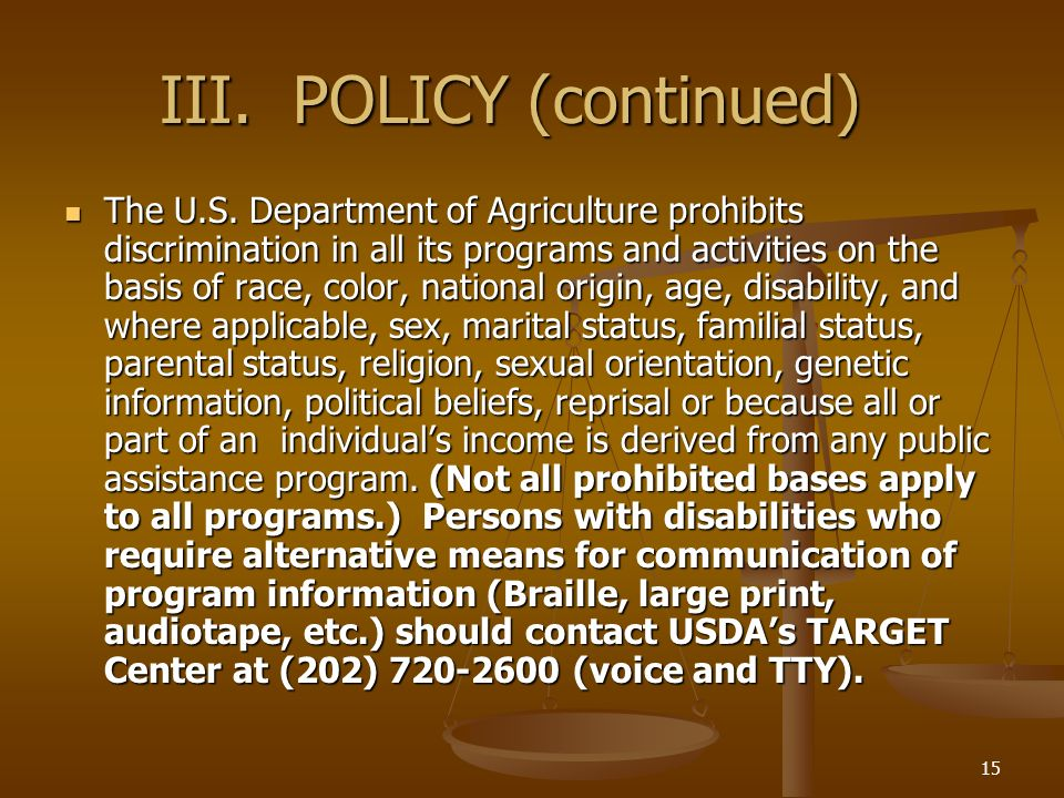 15 III. POLICY (continued) The U.S. Department of Agriculture prohibits discrimination in all its programs and activities on the basis of race, color,