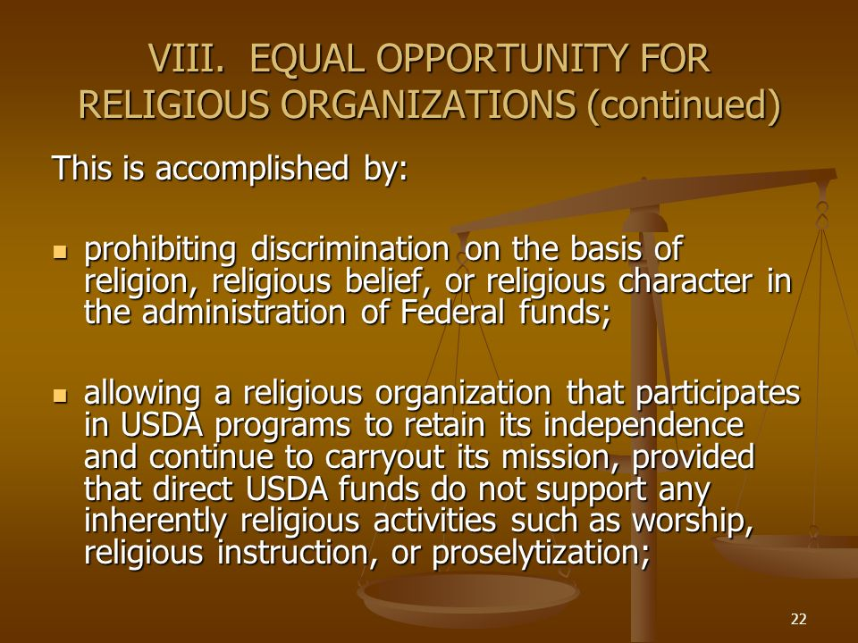 22 VIII. EQUAL OPPORTUNITY FOR RELIGIOUS ORGANIZATIONS (continued) This is accomplished by: prohibiting discrimination on the basis of religion, relig