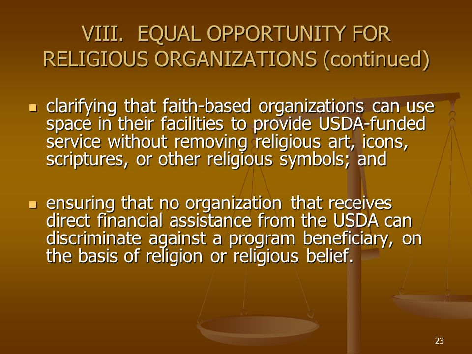 23 VIII. EQUAL OPPORTUNITY FOR RELIGIOUS ORGANIZATIONS (continued) clarifying that faith-based organizations can use space in their facilities to prov