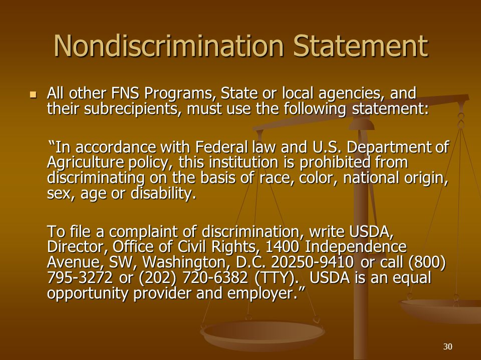30 Nondiscrimination Statement All other FNS Programs, State or local agencies, and their subrecipients, must use the following statement: All other F