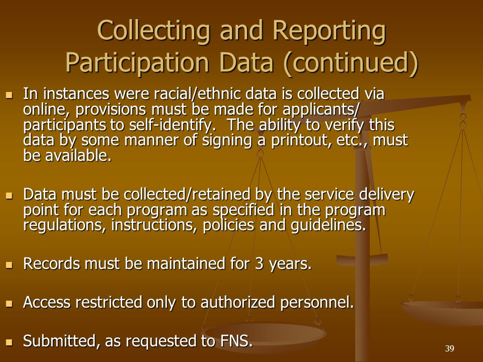 39 Collecting and Reporting Participation Data (continued) In instances were racial/ethnic data is collected via online, provisions must be made for a