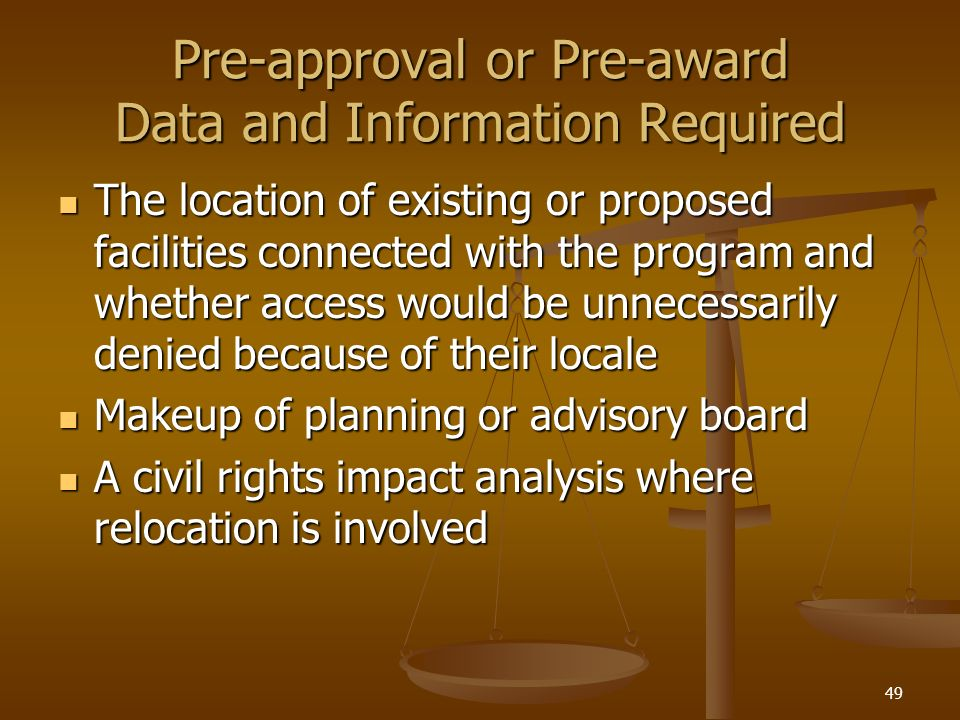 49 Pre-approval or Pre-award Data and Information Required The location of existing or proposed facilities connected with the program and whether acce