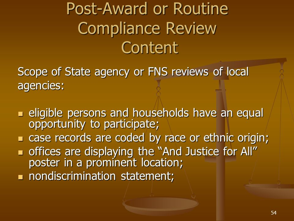 54 Post-Award or Routine Compliance Review Content Scope of State agency or FNS reviews of local agencies: eligible persons and households have an equ