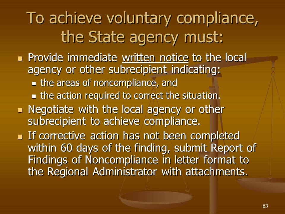 63 To achieve voluntary compliance, the State agency must: Provide immediate written notice to the local agency or other subrecipient indicating: Prov