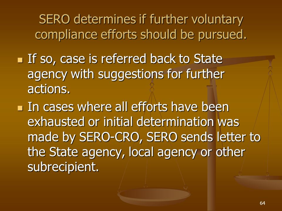 64 SERO determines if further voluntary compliance efforts should be pursued. If so, case is referred back to State agency with suggestions for furthe