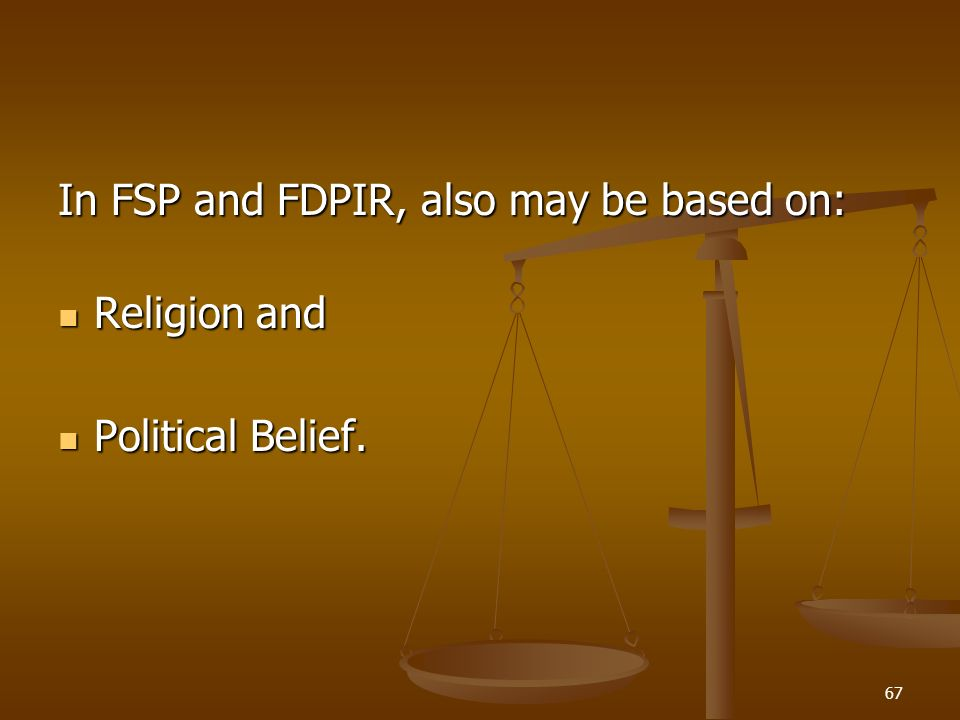 67 In FSP and FDPIR, also may be based on: Religion and Religion and Political Belief. Political Belief.