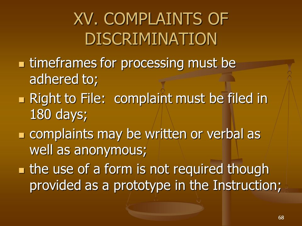 68 XV. COMPLAINTS OF DISCRIMINATION timeframes for processing must be adhered to; timeframes for processing must be adhered to; Right to File: complai