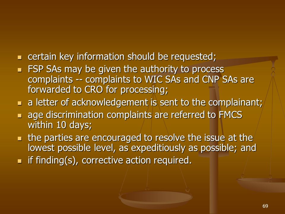 69 certain key information should be requested; certain key information should be requested; FSP SAs may be given the authority to process complaints