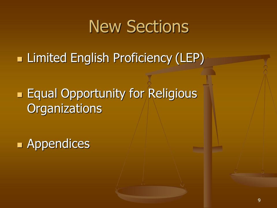 9 New Sections Limited English Proficiency (LEP) Limited English Proficiency (LEP) Equal Opportunity for Religious Organizations Equal Opportunity for
