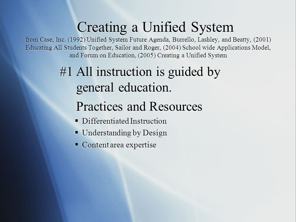 Creating a Unified System from Case, Inc. (1992) Unified System Future Agenda, Burrello, Lashley, and Beatty, (2001) Educating All Students Together,