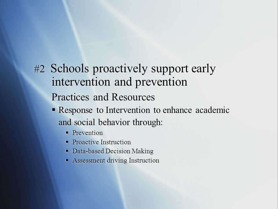 #2 Schools proactively support early intervention and prevention Practices and Resources Response to Intervention to enhance academic and social behav