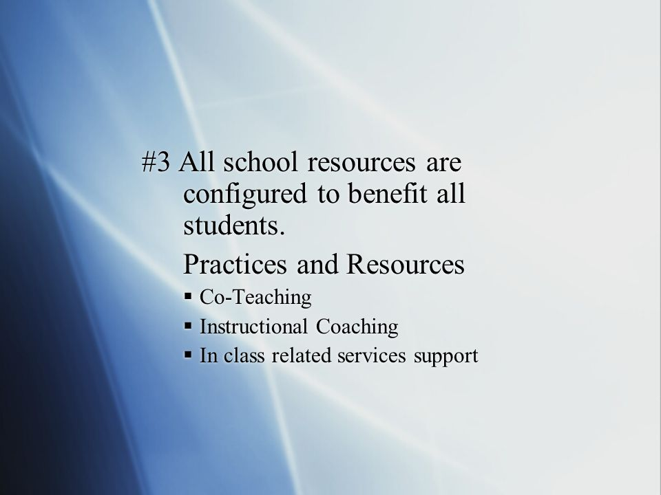 #3 All school resources are configured to benefit all students. Practices and Resources Co-Teaching Instructional Coaching In class related services s