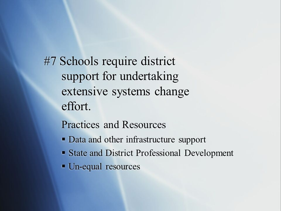 #7 Schools require district support for undertaking extensive systems change effort. Practices and Resources Data and other infrastructure support Sta