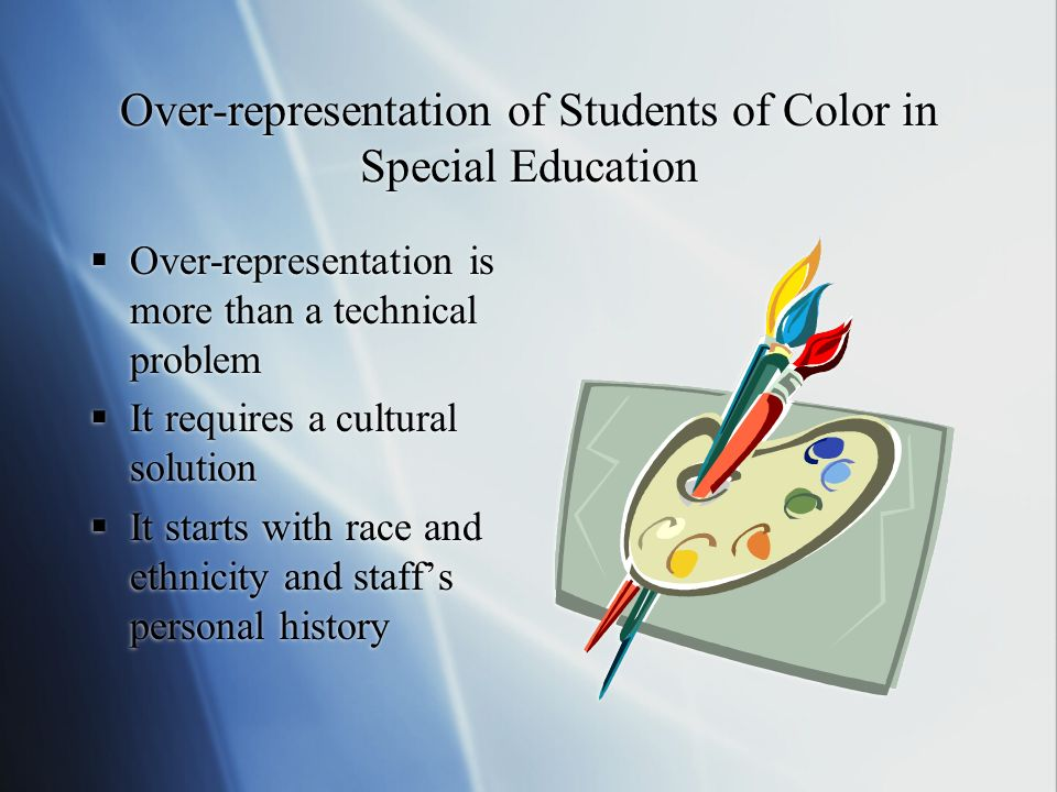 Over-representation of Students of Color in Special Education Over-representation is more than a technical problem It requires a cultural solution It