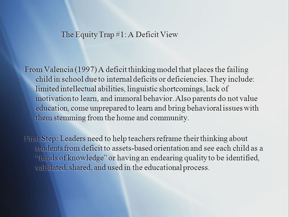 The Equity Trap #1: A Deficit View From Valencia (1997) A deficit thinking model that places the failing child in school due to internal deficits or d