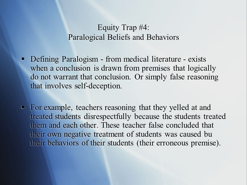 Equity Trap #4: Paralogical Beliefs and Behaviors Defining Paralogism - from medical literature - exists when a conclusion is drawn from premises that