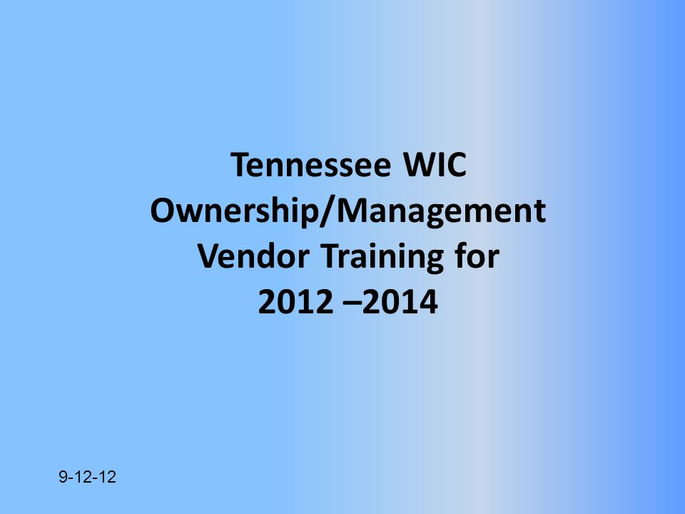 9-12-12 Tennessee WIC Ownership/Management Vendor Training for 2012 –2014