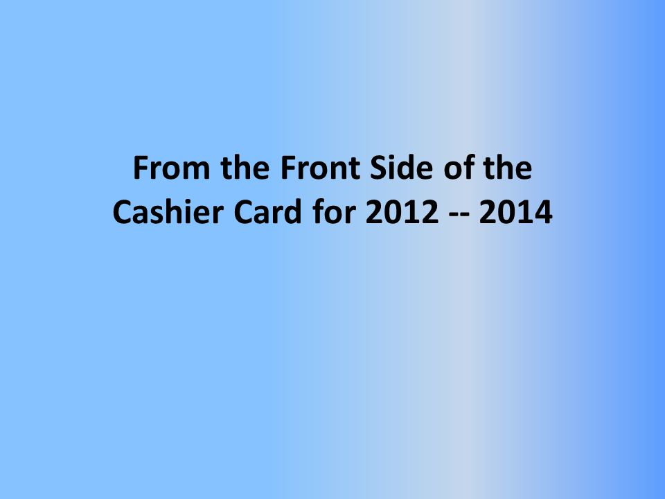 From the Front Side of the Cashier Card for 2012 -- 2014