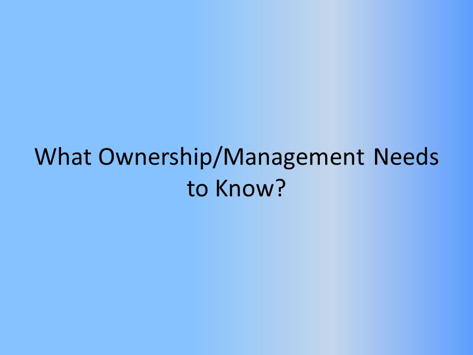 What Ownership/Management Needs to Know