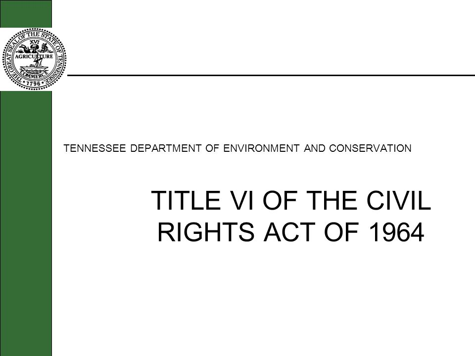 TENNESSEE DEPARTMENT OF ENVIRONMENT AND CONSERVATION TITLE VI OF THE CIVIL RIGHTS ACT OF 1964