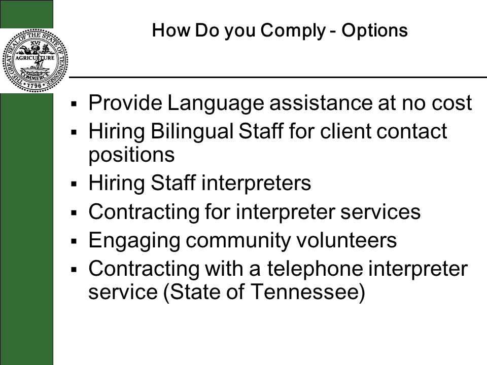How Do you Comply - Options Provide Language assistance at no cost Hiring Bilingual Staff for client contact positions Hiring Staff interpreters Contr